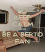 KEEP CALM AND BE A BERTO FAN - Personalised Poster A4 size
