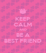KEEP CALM AND BE A BEST FRIEND - Personalised Poster A4 size