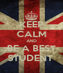 KEEP CALM AND BE A BEST STUDENT  - Personalised Poster A4 size
