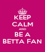 KEEP CALM AND BE A BETTA FAN - Personalised Poster A4 size