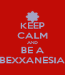 KEEP CALM AND BE A BEXXANESIA - Personalised Poster A4 size