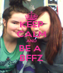 KEEP CALM AND BE A  BFFZ - Personalised Poster A4 size