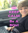KEEP CALM AND Be A BGirl - Personalised Poster A4 size