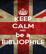 KEEP CALM AND be a BIBLIOPHILE - Personalised Poster A4 size