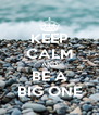 KEEP CALM AND BE A BIG ONE - Personalised Poster A4 size