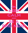 KEEP CALM AND BE A BIRD NERD - Personalised Poster A4 size