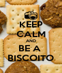 KEEP CALM AND BE A  BISCOITO - Personalised Poster A4 size