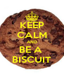 KEEP CALM AND BE A  BISCUIT - Personalised Poster A4 size