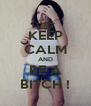 KEEP CALM AND BE A BITCH ! - Personalised Poster A4 size