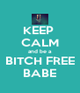 KEEP  CALM and be a BITCH FREE BABE - Personalised Poster A4 size