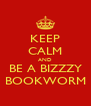 KEEP CALM AND BE A BIZZZY BOOKWORM - Personalised Poster A4 size