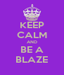 KEEP CALM AND BE A BLAZE - Personalised Poster A4 size