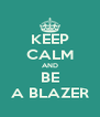 KEEP CALM AND BE A BLAZER - Personalised Poster A4 size