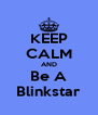 KEEP CALM AND Be A Blinkstar - Personalised Poster A4 size