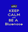 KEEP CALM AND BE A   Bluenose  - Personalised Poster A4 size