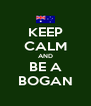 KEEP CALM AND BE A BOGAN - Personalised Poster A4 size