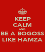 KEEP CALM AND BE A BOGOSS LIKE HAMZA - Personalised Poster A4 size