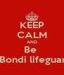 KEEP CALM AND Be  A Bondi lifeguard  - Personalised Poster A4 size
