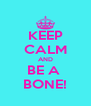 KEEP CALM AND BE A  BONE! - Personalised Poster A4 size