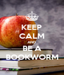 KEEP CALM AND BE A BOOKWORM - Personalised Poster A4 size