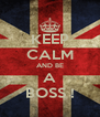 KEEP CALM AND BE A BOSS ! - Personalised Poster A4 size