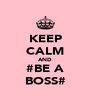 KEEP CALM AND #BE A BOSS# - Personalised Poster A4 size