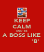 KEEP CALM AND BE A BOSS LIKE  Ɗяεαм Снαѕεя 'B' - Personalised Poster A4 size