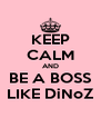 KEEP CALM AND BE A BOSS LIKE DiNoZ - Personalised Poster A4 size