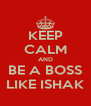 KEEP CALM AND BE A BOSS LIKE ISHAK - Personalised Poster A4 size