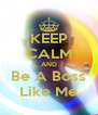 KEEP CALM AND Be A Boss Like Me - Personalised Poster A4 size