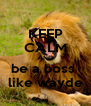 KEEP CALM AND be a boss  like wayde - Personalised Poster A4 size