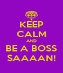 KEEP CALM AND BE A BOSS SAAAAN! - Personalised Poster A4 size