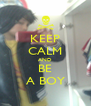 KEEP CALM AND BE A BOY - Personalised Poster A4 size