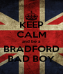 KEEP CALM and be a BRADFORD BAD BOY - Personalised Poster A4 size