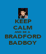 KEEP CALM AND BE A  BRADFORD BADBOY - Personalised Poster A4 size