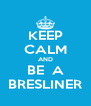 KEEP CALM AND BE  A BRESLINER - Personalised Poster A4 size
