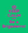 KEEP CALM AND Be a Brigadeiro! - Personalised Poster A4 size