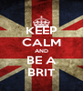 KEEP CALM AND BE A BRIT - Personalised Poster A4 size