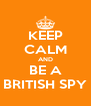 KEEP CALM AND BE A BRITISH SPY - Personalised Poster A4 size