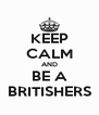 KEEP CALM AND BE A BRITISHERS - Personalised Poster A4 size