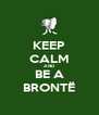 KEEP CALM AND BE A BRONTË - Personalised Poster A4 size