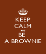 KEEP CALM and BE  A BROWNIE - Personalised Poster A4 size