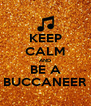 KEEP CALM AND BE A BUCCANEER - Personalised Poster A4 size