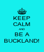 KEEP CALM AND BE A BUCKLAND! - Personalised Poster A4 size