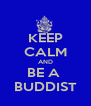 KEEP CALM AND BE A  BUDDIST - Personalised Poster A4 size