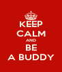 KEEP CALM AND BE A BUDDY - Personalised Poster A4 size