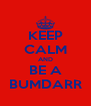 KEEP CALM AND BE A BUMDARR - Personalised Poster A4 size