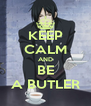 KEEP CALM AND BE A BUTLER - Personalised Poster A4 size