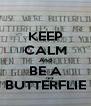 KEEP CALM And BE A BUTTERFLIE - Personalised Poster A4 size