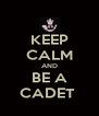 KEEP CALM AND BE A CADET  - Personalised Poster A4 size